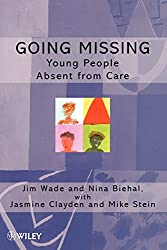 Going Missing: Young People Absent from Care (Living Away From Home - Studies in Residential Care)