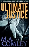 Ultimate Justice (Justice Series : Book #6) by M A Comley