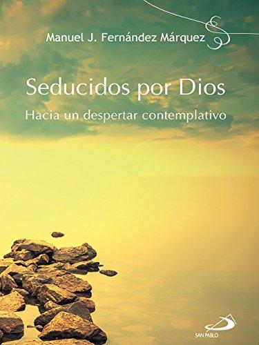 Seducidos por Dios: Hacia un despertar contemplativo por Manuel J. Fernández Márquez