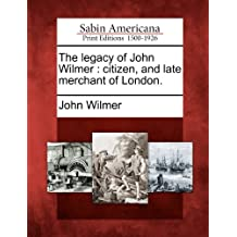 The Legacy of John Wilmer: Citizen, and Late Merchant of London