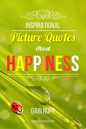 free kindle book Happiness Quotes: Inspirational Picture Quotes about Happiness: Motivational Images about Being Happy (Leanjumpstart Life Series Book 1)