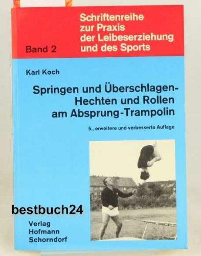 Springen und Überschlagen - Hechten und Rollen am Absprung-Trampolin (Schriftenreihe zur Praxis der Leibeserziehung und des Sports)