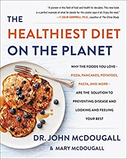 The Healthiest Diet on the Planet: Why the Foods You Love - Pizza, Pancakes, Potatoes, Pasta, ...