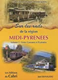 Sur rails de la région Midi-Pyrénées, Vol. 2 - Entre Garonne et Pyrénées