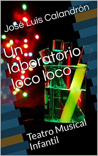 Un laboratorio loco loco  : Teatro Musical Infantil por José Luis Calandrón