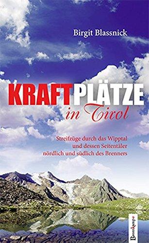 Preisvergleich Produktbild Kraftplätze in Tirol: Streifzüge durch das Wipptal und dessen Seitentäler nördlich und südlich des Brenners