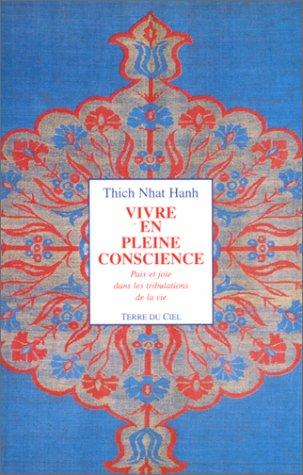 Vivre en pleine conscience : Paix et joie dans les tribulations de la vie par Hanh Thich Nhat