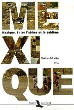 Mexique - Entre l'abîme et le sublime de Gaëtan Mortier