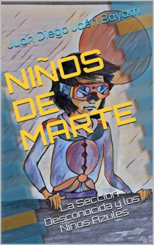 NIÑOS DE MARTE: La Sección Desconocida y los Niños Azules por Juan Diego Jaén Bayarri