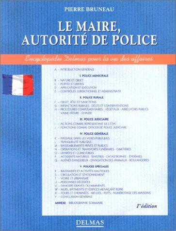 Le Maire, 1re édition. Autorité de police, police municipale, police rurale, police judiciaire, police générale, polices spéciales par Pierre Bruneau