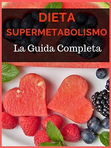 dieta supermetabolismo : la guida completa