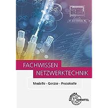 Fachwissen Netzwerktechnik: Modelle - Geräte - Protokolle