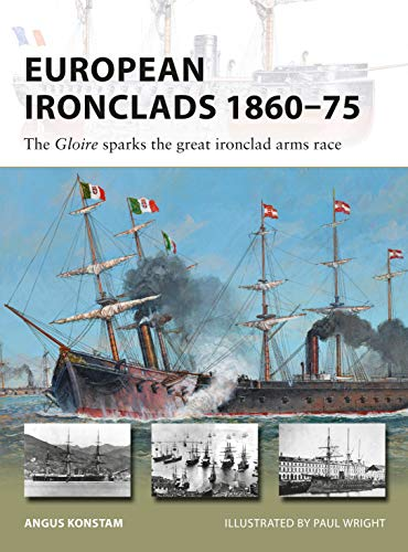European Ironclads 1860-75: The Gloire sparks the great ironclad arms race  (New Vanguard Book 269) (English Edition)