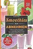 Smoothies zum Abnehmen: 150 Smoothie Rezepte zum schnellen Abnehmen, Entgiften & Entschlacken. 14...