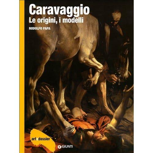 Caravaggio. Le Origini, I Modelli. Ediz. Illustrata