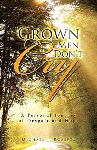 [(Grown Men Don't Cry : A Personal Journey of Despair and Hope)] [By (author) Michael J. Roberts] published on (December, 2013)
