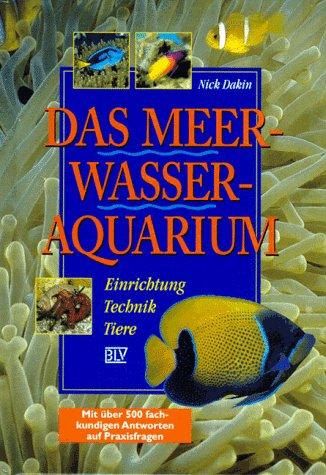 Das Meerwasser-Aquarium: Einrichtung, Technik, Tiere, mit über 500 fachkundigen Ántworten auf...