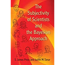 The Subjectivity of Scientists and the Bayesian Approach (Dover Books on Mathematics)