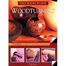 Woodturning: Two Books in One: Two Books in One: Projects to Practice and Inspire Techniques to Adapt to Suit Your Own Designs