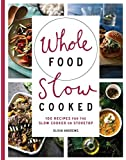 Whole Food Slow Cooked: 100 recipes for the slow-cooker or stovetop