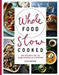 Whole Food Slow Cooked: 100 Recipes f...