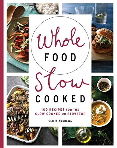 whole-food-slow-cooked-100-recipes-for-the-slow-cooker-or-stovetop