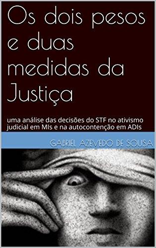Os dois pesos e duas medidas da Justiça: uma análise das decises do STF no ativismo judicial em MIs e na autocontenção em ADIs (Portuguese Edition)