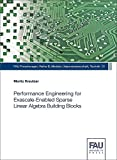 Performance Engineering for Exascale-Enabled Sparse Linear Algebra Building Blocks (FAU Forschungen : Reihe B, Band 21)