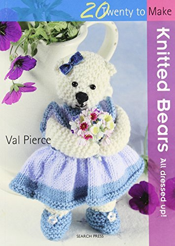 Knitted Bears: All Dressed Up! (Twenty to Make) by Val Pierce (2010-03-02)