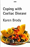 [(Coping with Coeliac Disease)] [By (author) Karen Brody] published on (September, 2002)