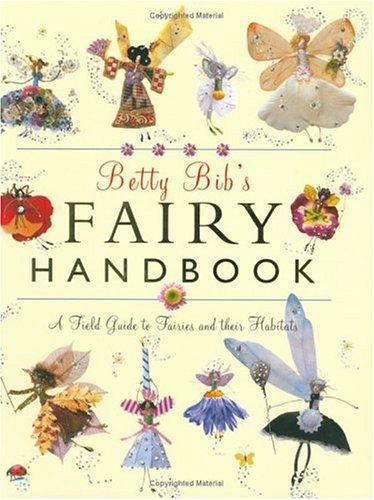 Betty Bib's Fairy Handbook: A Field Guide to Fairies And Their Habitats (Körper Bib)