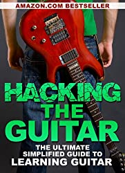 Hacking the Guitar: The Ultimate Simplified Guide to Learning Guitar (English Edition)