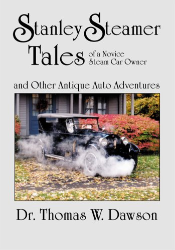 Stanley Steamer Tales of a Novice Steam Car Owner and Other Antique Auto Adventures Stanley Steamer