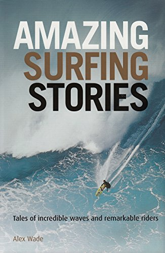 Amazing Surfing Stories: Tales of Incredible Waves and Remarkable Riders (Amazing Stories) por Alex Wade