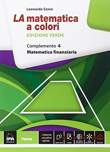 La matematica a colori. Ediz. verde. Complemento. Matematica finanziaria C8. Per le Scuole superiori. Con e-book. Con espansione online: 4