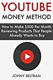 The YouTube Money Method:  How to Make 0 Per Month Reviewing Products That People Already Wants to Buy!