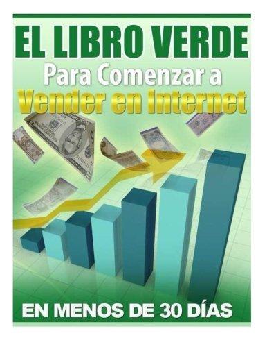 El Libro Verde Para Comenzar a Vender en Internet: Ganar dinero en Internet by Sr. Federico Aura (2012-02-14)