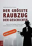 Der größte Raubzug der Geschichte: Warum die Fleißigen immer ärmer und die Reichen immer reicher werden - Matthias Weik, Marc Friedrich