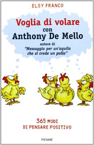 Voglia di volare con Anthony De Mello. 365 modi di pensare positivo