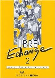 Libre échange, 2 : Méthode de français(Cahier dactivités)