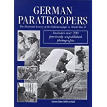 German Paratroopers: The Illustrated History of the Fallschirmjager in WWII