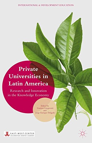 Private Universities in Latin America: Research and Innovation in the Knowledge Economy (International and Development Education)
