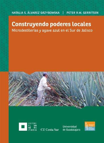 Construyendo poderes locales.: Microdestilerías y agave azul en el sur de Jalisco por Natalia Sylwia Álvarez Grzybowska
