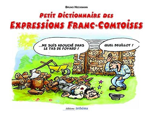 PETIT DICTIONNAIRE DES EXPRESSIONS FRANC-COMTOISES ILLUSTREES