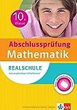 Klett Abschlussprüfung 10. Klasse Mathematik: Realschule und vergleichbare Schulformen. Sicher durch die Prüfung
