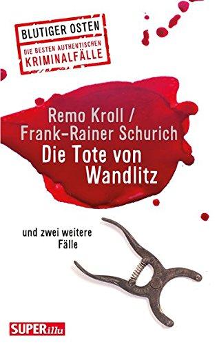 Die Tote von Wandlitz: und zwei weitere Fälle