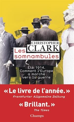 Les somnambules : Eté 1914 : comment l'Europe a marché vers la guerre par Christopher Clark