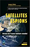 Satellites Espions - Histoire de l'Espace militaire mondial