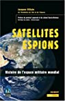 Satellites Espions : Histoire de l'Espace militaire mondial par Villain