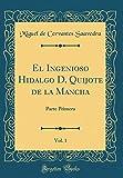 El Ingenioso Hidalgo D. Quijote de la Mancha, Vol. 1: Parte Primera (Classic Reprint)